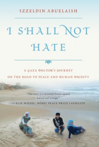 I Shall Not Hate: A Gaza Doctor's Journey on the Road to Peace and Human Dignity