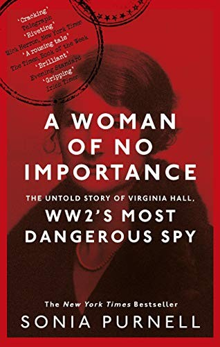 A Woman of No Importance: The Untold Story of Virginia Hall, WWII's Most Dangerous Spy